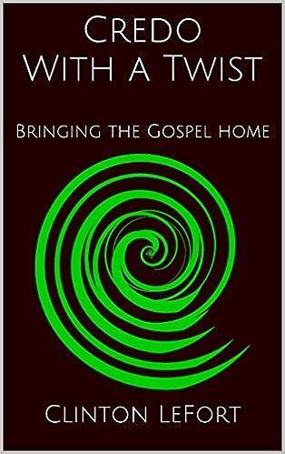 Laden Sie Google Books PDF Mac herunter Credo With a Twist: Bringing the Gospel Home PDF FB2 iBook B00LQNOCM2