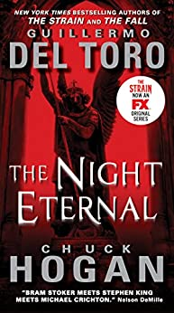 The Night Eternal (The Strain Trilogy Book 3) by [Del Toro, Guillermo, Hogan, Chuck]