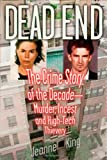 Dead End: The Crime Story of the Decade: Murder, Incest, and High-Tech Thievery