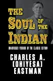 The Soul of the Indian - Unabridged version of the classic edition