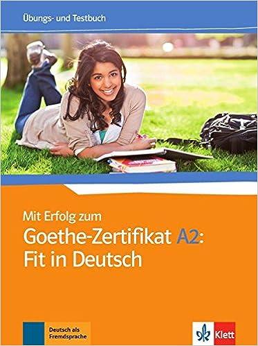 Mit Erfolg Zum Goethe Zertifikat Ubungs Und Testbuch A2 Fit In