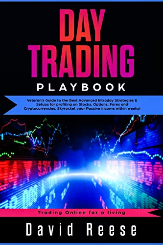 Day Trading Playbook: Veteran's Guide to the Best Advanced Intraday Strategies & Setups for profiting on Stocks, Options, Forex and Cryptocurrencies. Skyrocket ... within weeks! (Trading Online for a Living)