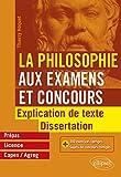 La Philosophie aux examens et concours. Explication de texte et dissertation