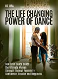The life changing Power of Latin Dance. : How Latin dance builds the ultimate woman. Strength through femininity, confidence, passion and happiness.