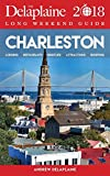 Charleston - The Delaplaine 2018 Long Weekend Guide