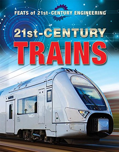 21st-Century Trains (Feats of 21st-Century Engineering)