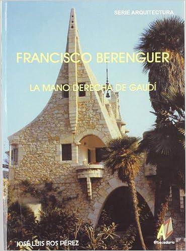 Francisco Berenguer : la mano derecha de Gaudí: Amazon.es: J.L. Ros Perez: Libros