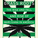 Grass Roots: The Rise and Fall and Rise of Marijuana in America - Library Edition