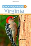 Backyard Birds of Virginia: How to Identify and Attract the Top 25 Birds
