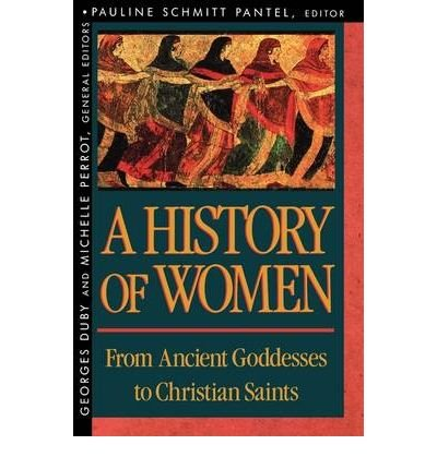 [ [ [ History of Women in the West, Volume I: From Ancient Goddesses to Christian Saints[ HISTORY OF WOMEN IN THE WEST, VOLUME I: FROM ANCIENT GODDESSES TO CHRISTIAN SAINTS ] By Pantel, Pauline S. ( Author )Mar-15-1994 Paperback