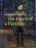 The Diary of a Partisan : A Year in the Life of the Postwar Lithuanian Resistance Fighter Dzukas, Baliukevicius, Lionginas and Blekys, Irena, 9955463201