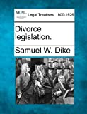 Divorce Legislation, Samuel W. Dike, 1240001215