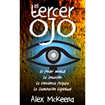 EL TERCER OJ: PODER MENTAL, INTUICIÓN Y CONCIENCIA PSÍQUICA / Third Eye: Mind Power, Intuition & Psychic Awareness: Spiritual Enlightenment (Libro en Espanol / Spanish Book Version (Spanish Edition)