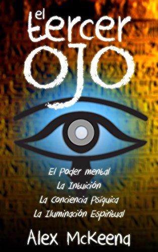 EL TERCER OJ: PODER MENTAL, INTUICIÓN Y CONCIENCIA PSÍQUICA / Third Eye: Mind Power, Intuition & Psychic Awareness: Spiritual Enlightenment (Libro en ...