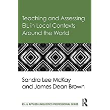 Teaching and Assessing EIL in Local Contexts Around the World (ESL & Applied Linguistics Professional Series) by Sandra Lee Mckay (2015-08-12)