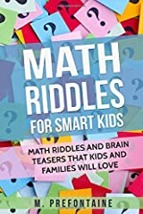 Math Riddles For Smart Kids: Math Riddles And Brain Teasers That Kids And Families Will love (Books for Smart Kids) Paperback