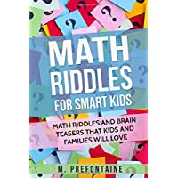 Math Riddles For Smart Kids: Math Riddles And Brain Teasers That Kids And Families Will love (Books for Smart Kids)