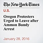 Oregon Protesters Urged to Leave after Ammon Bundy Arrest | Julie Turkewitz,Kirk Johnson,Richard Pérez Peña