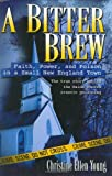 img - for A Bitter Brew: Faith, Power, and Poison in a Small New England Town book / textbook / text book
