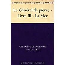 Le Général de pierre - Livre III - La Mer (French Edition)