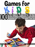 Games for Kids: 100 Easy Indoor or Outdoor Games for Your Children to Have Fun Require Nothing or Little Equipment for Every Child Aged 2 and Up Part IV