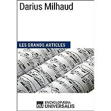 Darius Milhaud: Les Grands Articles d'Universalis (French Edition)