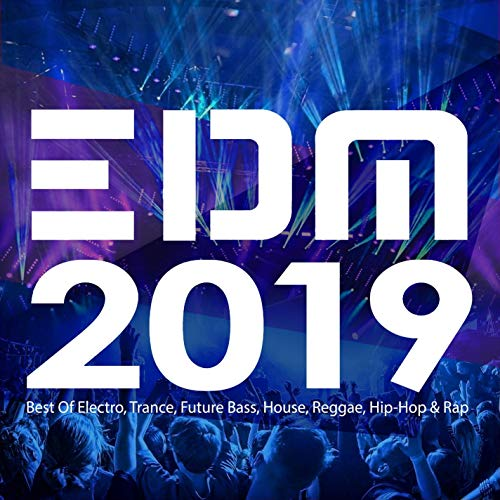 EDM 2019 - Best Of Electro, Trance, Future Bass, House, Reggae, Hip-Hop & Rap (50-track Main Edition) [Explicit]
