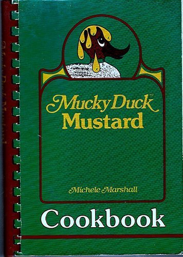- The Mucky Duck Mustard Cookbook