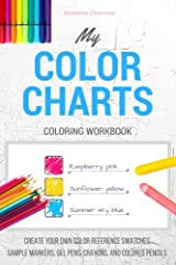 My Color Charts: Create Your Own Color Reference Swatches. Sample Markers, Gel Pens, Crayons, And Colored Pencils - Coloring Workbook Paperback