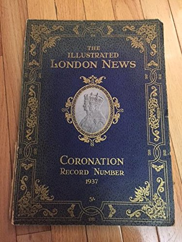 The Illustrated London News Coronation Record Number. King George VI And Queen Elizabeth - Queen Elizabeth Vi King George