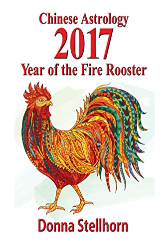 Chinese Astrology: 2017 Year of the Fire Rooster -