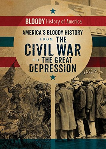Read Online America's Bloody History from the Civil War to the Great Depression (Bloody History of America) pdf