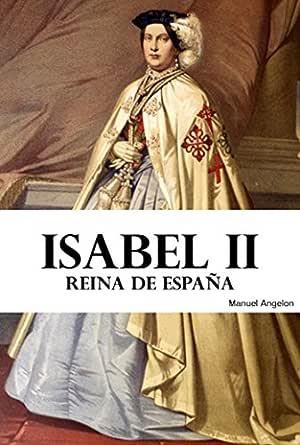 Isabel II: Reina de España eBook: Angelon, Manuel, Bukinbook: Amazon.es: Tienda Kindle