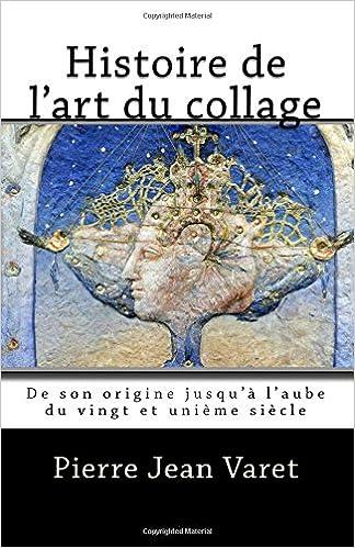 Histoire de l\'art du collage: De son origine jusqu\'à l\'aube du ...