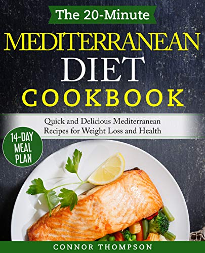 The 20-Minute Mediterranean Diet Cookbook: Quick and Delicious Mediterranean Recipes for Weight Loss and Health by Connor Thompson