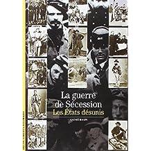 GUERRE DE SECESSION (LA) : LES ÉTATS DÉSUNIS