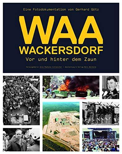 WAA Wackersdorf - Vor und hinter dem Zaun