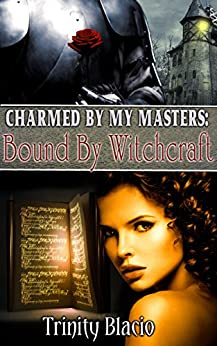 Bound By Witchcraft (Charmed By My Masters Book 1) by [Blacio, Trinity]