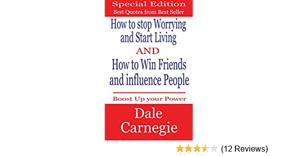 Dale Carnegie Best Quotes :How To Stop Worrying And Start Living And How To  Win Friends And Influence People: (dale Carnegie Quotes, Dale Carnegie  Kindle, ...