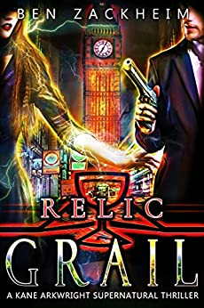 Relic: Grail (A Kane Arkwright Supernatural Thriller) (Relics Book 4) by [Zackheim, Ben]