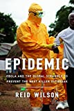 Epidemic: Ebola and the Global Scramble to