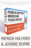 Food Is Better Medicine Than Drugs, Patrick Holford and Jerome Burne, 0749927976