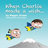 When Charlie Made a Wish..., Megan Green, 1452586640