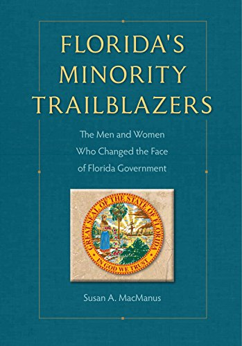 (Florida's Minority Trailblazers: The Men and Women Who Changed the Face of Florida Government (Florida Government and Politics) )