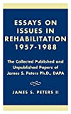Essays on Issues in Rehabilitation 1957-1988: The Collected Published and Unpublished Papers of James S. Peters Ph.D., DAPA