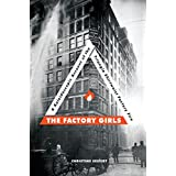 The Factory Girls: A Kaleidoscopic Account of the Triangle Shirtwaist Factory Fire