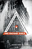 img - for The Factory Girls: A Kaleidoscopic Account of the Triangle Shirtwaist Factory Fire book / textbook / text book