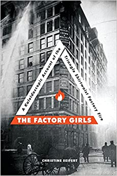 TOP The Factory Girls: A Kaleidoscopic Account Of The Triangle Shirtwaist Factory Fire. lavoro summer quality better premiere solve Anhui website