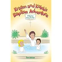 Kristen and Kaleb's Baptism Adventure: A Baptism Story for Kids
