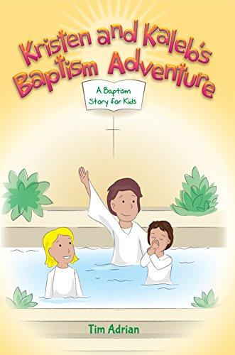 kristen and kaleb s baptism adventure a baptism story for kids